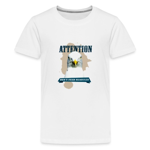 ATTENTION - don't feed seagulls - Teenager Premium T-Shirt