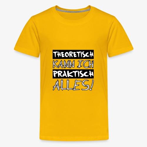 Theoretisch kann ich praktisch alles - Teenager Premium T-Shirt