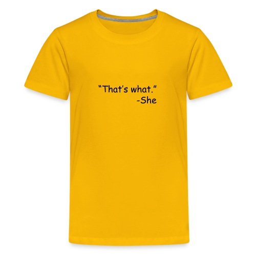 That s What She Said - Teenage Premium T-Shirt