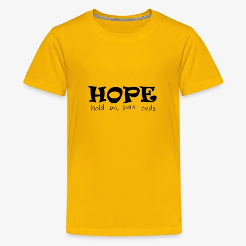 HOPE hold on, pain ends - Teenager Premium T-Shirt