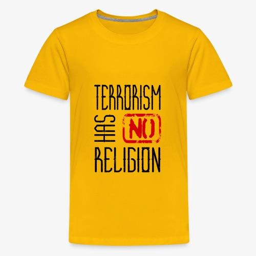 Terrorism has no religion - Teenager Premium T-Shirt