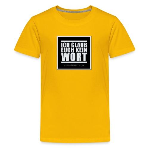 ich glaub euch kein wort - Teenager Premium T-Shirt