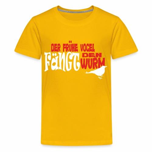 Der frühe Vogel fängt den Wurm - Teenager Premium T-Shirt