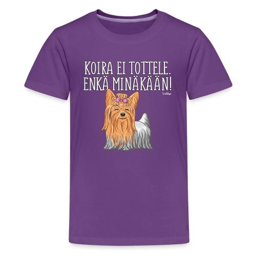 Yorkie Tottele - Teinien premium t-paita