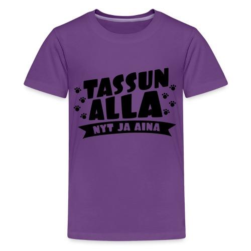 Tassun Alla nyt ja Aina2 - Teinien premium t-paita