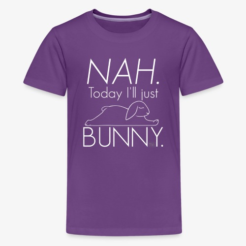 NAH. Today I'll bunny. - Teinien premium t-paita