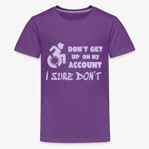 > Sta niet op, ik blijf zitten in mijn rolstoel - Teenager Premium T-shirt
