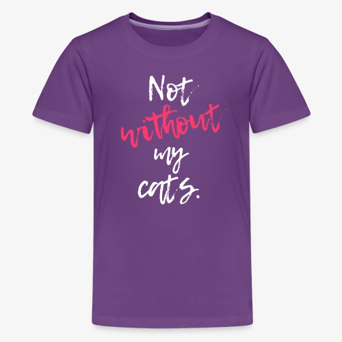Not Without Cats - Teinien premium t-paita