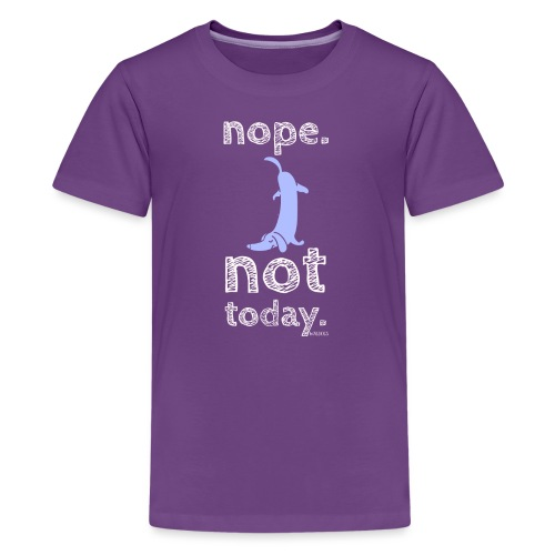 Nope not today - Teinien premium t-paita