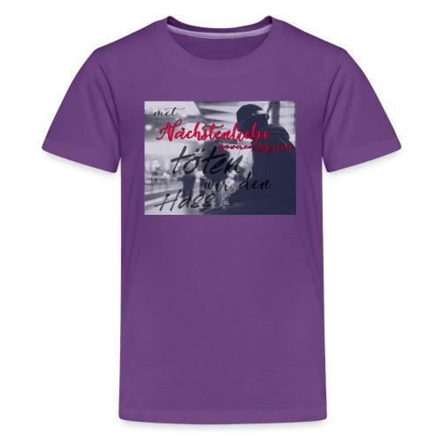 mit Nächstenliebe töten wir den Hass - Teenager Premium T-Shirt