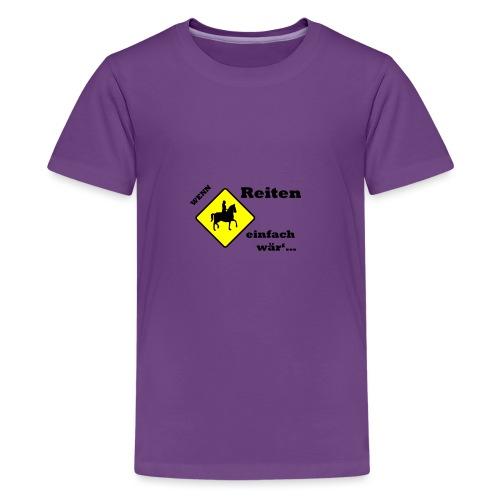 Wenn Reiten Einfach wär... Ponyhof Tripp Trapp - Teenager Premium T-Shirt