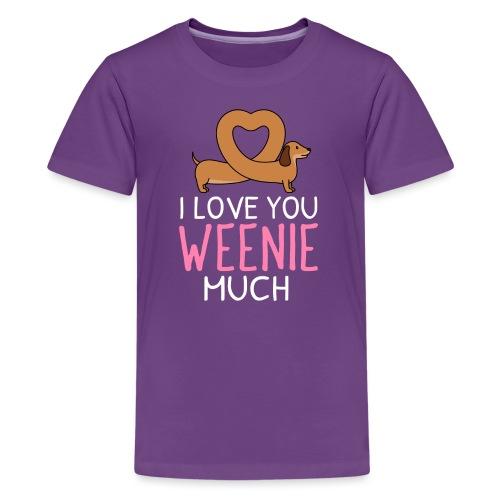 I love you Weenie Much - Teinien premium t-paita