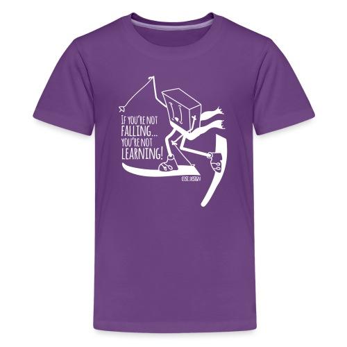 if you're not falling you're not learning - Teenage Premium T-Shirt