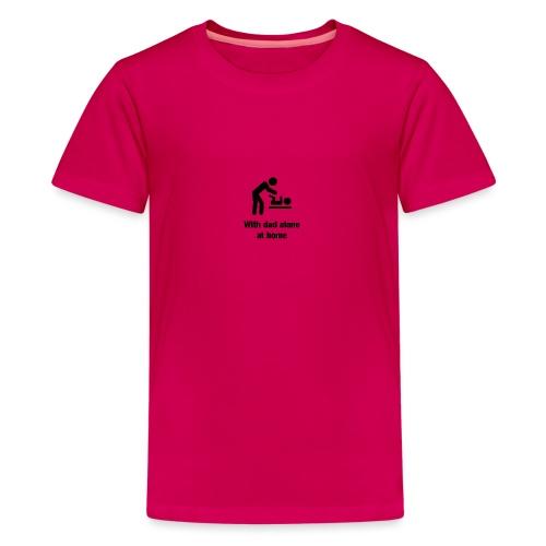 Mit Papa alleine zu Hause - Teenager Premium T-Shirt