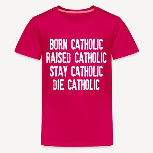 BORN CATHOLIC - Teenage Premium T-Shirt