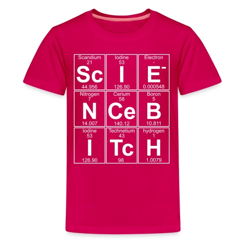 Science Bitch (eleMental) - Teenage Premium T-Shirt