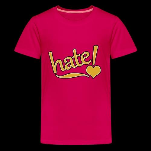 hate ! - T-shirt Premium Ado
