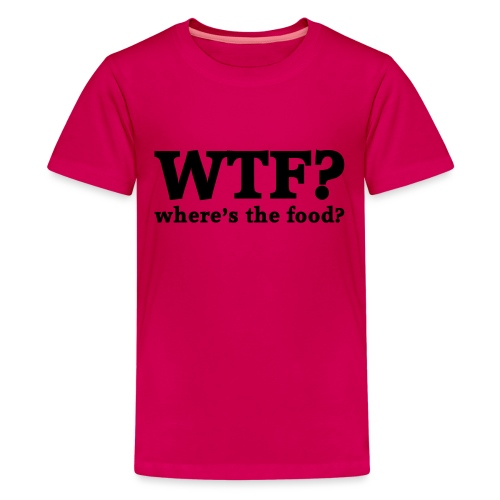 WTF - Where's the food? - Teenager Premium T-shirt