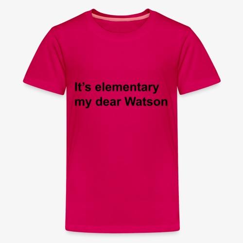 It's elementary my dear Watson - Sherlock Holmes - Teenage Premium T-Shirt