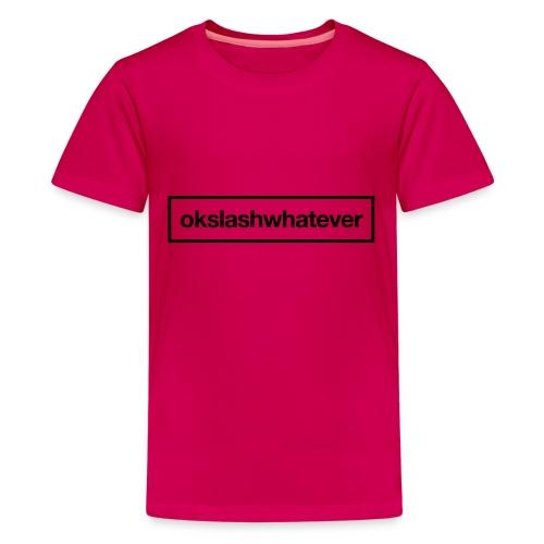ok whatever - Teenager Premium T-Shirt