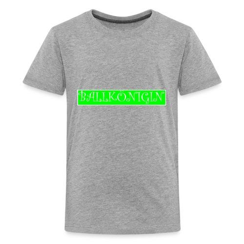 Ballkönigin - Teenager Premium T-Shirt