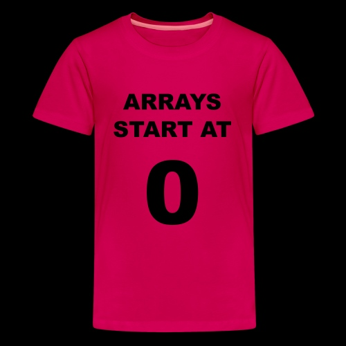 Arrays start at 0 - Teenage Premium T-Shirt
