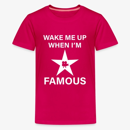 56 Wake me up when i'm FAMOUS Hollywood Star - Teenager Premium T-Shirt