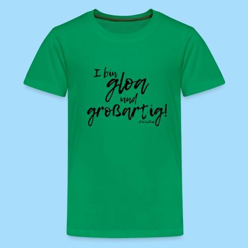Gloa und großartig - Teenager Premium T-Shirt