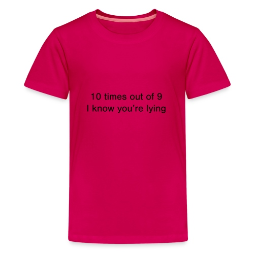 Lying 10 times out of 9 - Teenage Premium T-Shirt