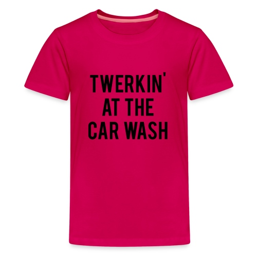Twerkin At The Car Wash - Teenage Premium T-Shirt