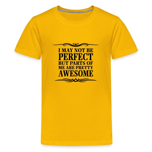 I May Not Be Perfect - Teenage Premium T-Shirt