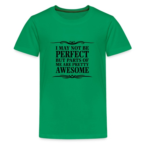 I May Not Be Perfect - Teenage Premium T-Shirt