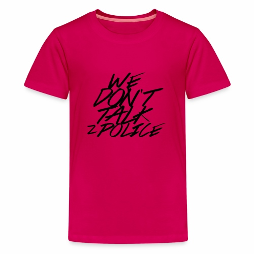 dont talk to police - Teenager Premium T-Shirt