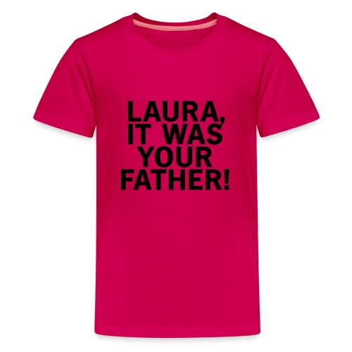 Laura it was your father - Teenager Premium T-Shirt