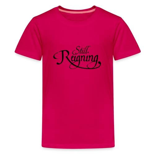 still reigning black - Teenage Premium T-Shirt