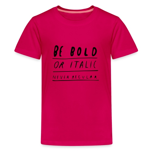 Be Bold or Italic - Teenager Premium T-Shirt