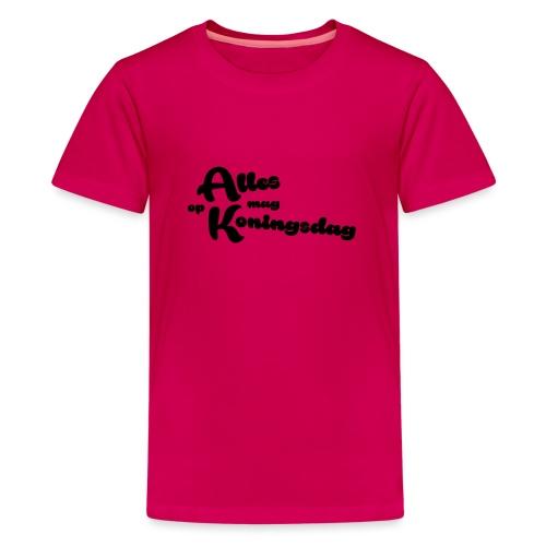 Alles mag op Koningsdag - Teenager Premium T-shirt