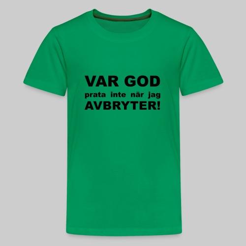 Var God Prata Inte - Premium-T-shirt tonåring