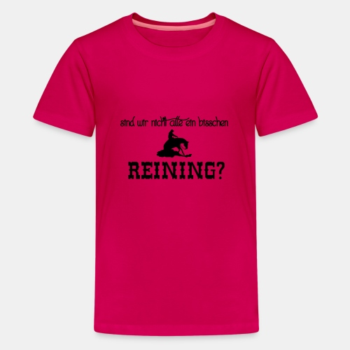 Sind wir nicht alle ein bisschen reining? - Teenager Premium T-Shirt