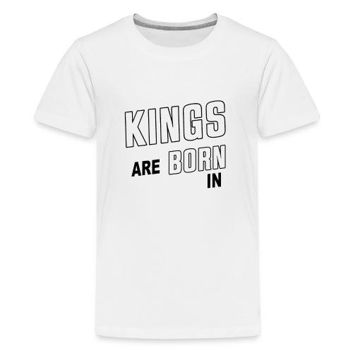 KINGS ARE BORN IN APRIL - Teenager Premium T-Shirt