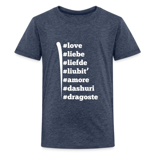 Love Liebe Liefde Liubit Amore Dashuri Dragoste - Teenager Premium T-Shirt