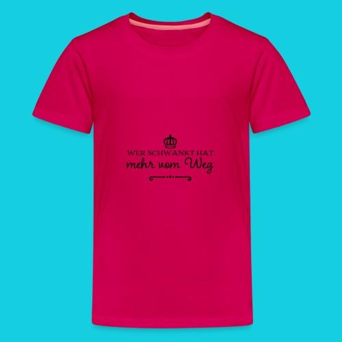 Wer schwankt hat mehr vom Weg - Teenager Premium T-Shirt