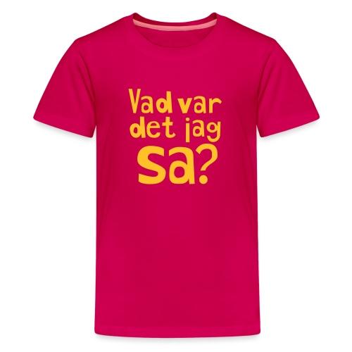 VAD VAR DET JAG SA? - Premium-T-shirt tonåring