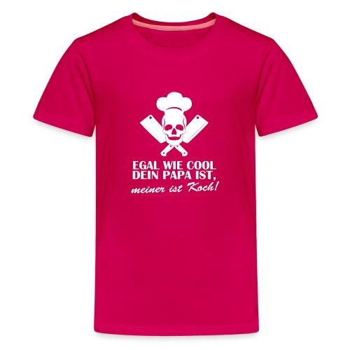 Egal wie cool Dein Papa ist, meiner ist Koch - Teenager Premium T-Shirt