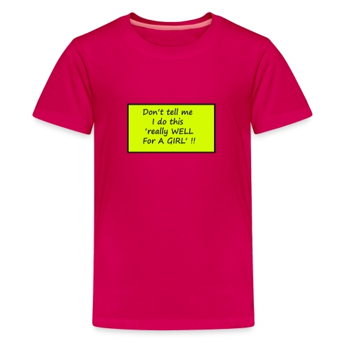 Do not tell me I really like this for a girl - Teenage Premium T-Shirt