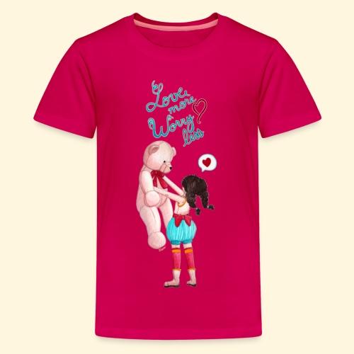 Fille au nounours - Love more Worry less - T-shirt Premium Ado