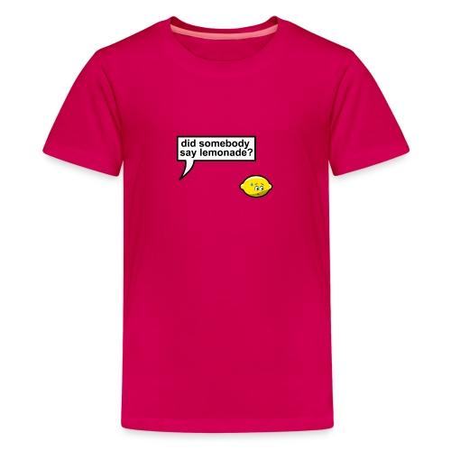 Did somebody say lemonade - Teenager Premium T-shirt
