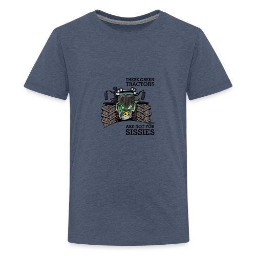 these green tractors are not for sissies - Teenager Premium T-shirt