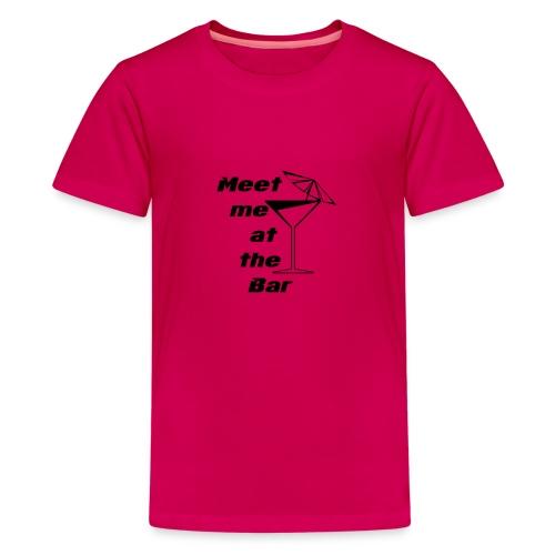 Meet me at the Bar - Teenager Premium T-Shirt