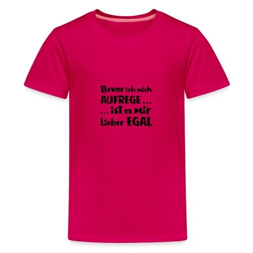 Bevor ich mich aufrege - Teenager Premium T-Shirt